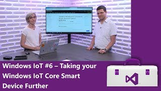Windows IoT #6: Taking your Windows IoT Core Smart Device Further (Getting Started Series)