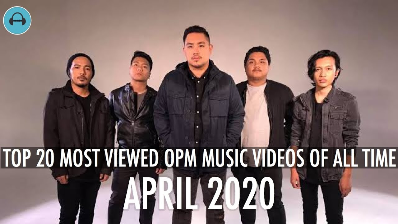 Top 20 Most Viewed Opm Music Videos Of All Time April 2020 Youtube