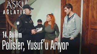 Polisler, Yusuf'u arıyor - Aşk Ağlatır 14. Bölüm