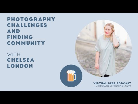 Virtual Beer Podcast: Photography challenges and finding community, with photographer Chelsea London