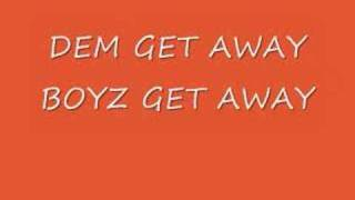 DEM GET AWAY BOYZ-LETME BE YA GET AWAY