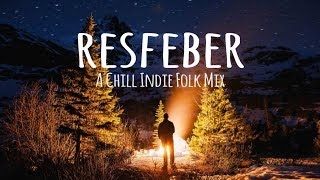 Resfeber // A Chill Indie Folk Mix
