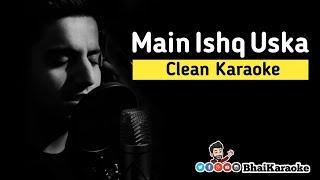 Main Ishq Uska Karaoke | Vicky Singh Cover | BhaiKaraoke
