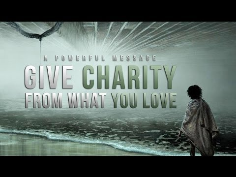 Give Charity - From What You Love - Powerful Message