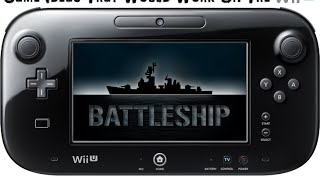 Game Ideas That Would Work On The Wii U: Battleship