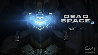Dead Space 2 - Chapters 1 to 4 - Playthrough Part 1 (Zealot Difficulty)