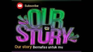 Our story-Bernafas untukmu (lagu galau) viral