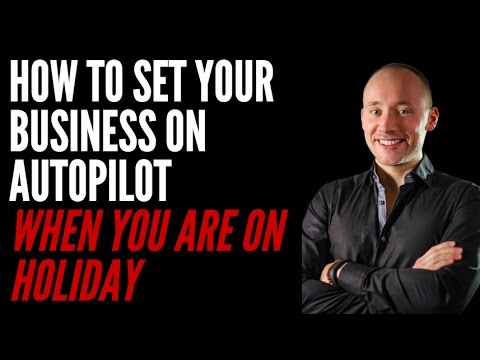 How to Set Your Business on Autopilot When You Are on Holiday