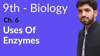 Uses of Enzymes Biology - Biology Chapter 6 Enzymes biology - 9th Class