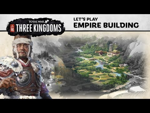 Total War: THREE KINGDOMS - Empire Building Let's Play