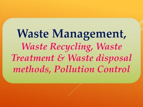 Waste Management, Waste Recycling, Waste Treatment & Waste disposal methods, Pollution Control