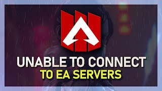 "Apex Legends - How To Fix ""Unable to Connect to EA Servers"" Error"