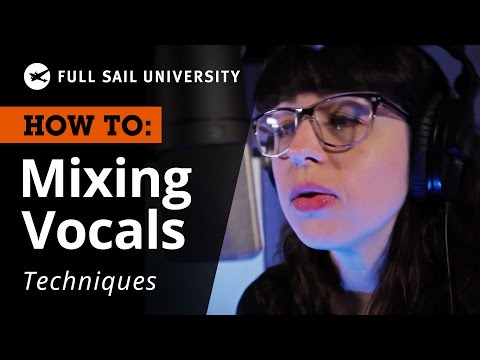 How To: Vocal Mixing Techniques -- Full Sail University
