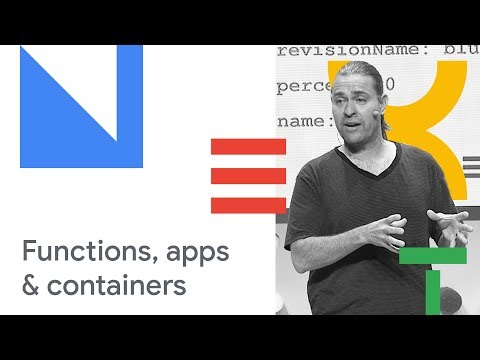 One Platform for Your Functions, Applications, and Containers (Cloud Next '18)
