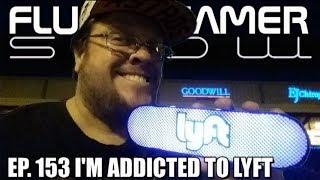 I'M ADDICTED TO LYFT | FGS EP 153