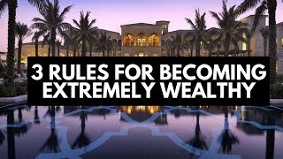 3 Rules For Becoming Extremely Wealthy
