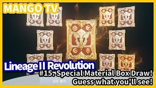 [Lineage2 Revolution] #15. Special Material Box Draw! Guess What You'll See! ENG [MANGO TV]