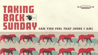 Taking Back Sunday - Can You Feel That (Here I Am)