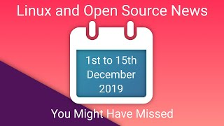 Linux and OpenSource News You Might Have Missed - 1st to 15th December