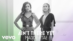 Maddie & Tae - Ain't There Yet (Official Audio)