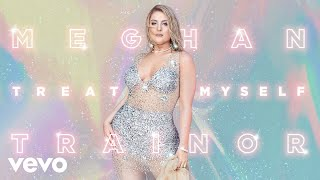 Meghan Trainor - TREAT MYSELF (Official Audio)