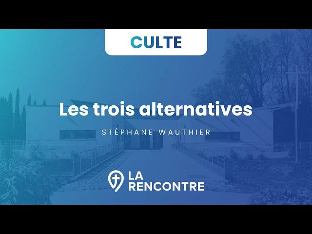 Les trois alternatives - Culte du 26 septembre 2021
