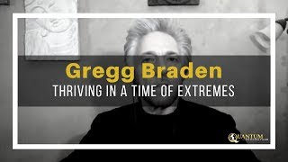Gregg Braden - Thriving in a Time of Extremes - Quantum University