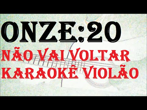 ONZE:20 Não Vai Voltar (karaokê violão)