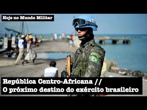 República Centro-Africana, o próximo destino do exército brasileiro