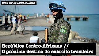Baixar República Centro-Africana, o próximo destino do exército brasileiro