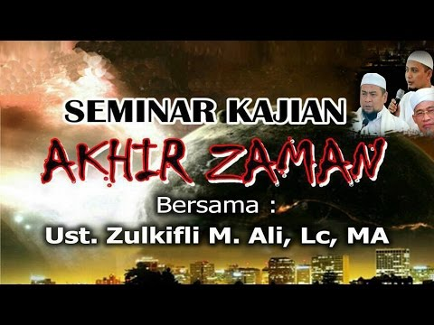 Seminar AKHIR ZAMAN - Ust. Zulkifli Muhammad Ali, Lc : Masjid Az-zikra
