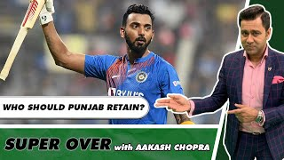 KL RAHUL's PUNJAB - Who should they RETAIN NEXT YEAR?   Super Over with Aakash Chopra