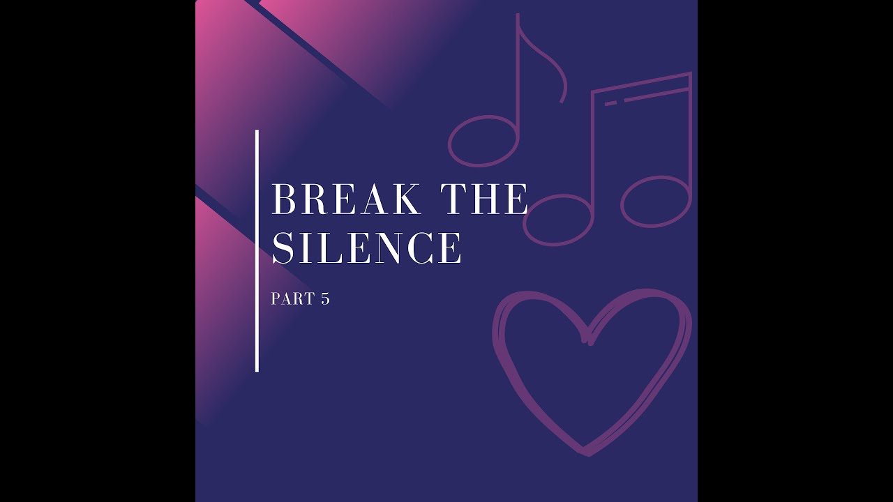 Break the Silence Pt. 5
