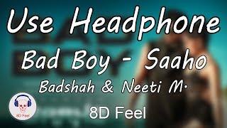 Use Headphone | BAD BOY - SAAHO | BADSHAH & NEETI MOHAN| 8D Audio with 8D Feel