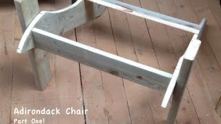 How To Build An Adirondack Chair (part One)