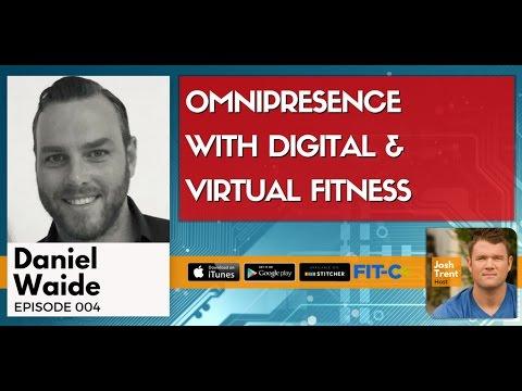 004 Daniel Waide: Omnipresence With Digital & Virtual Fitness