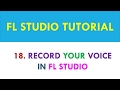 FL Studio Tutorial - How to record your voice into FL Studio - Lesson 18