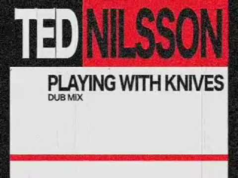 Ted Nilsson - Playing With Knives (Original Mix)