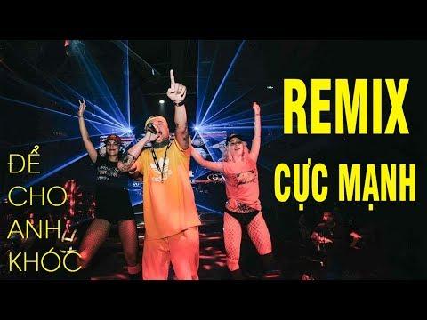 Liên Khúc Nhạc Trẻ Remix Hay Nhất 2018 || ĐỂ CHO ANH KHÓC REMIX || Nonstop Nhạc Sàn Cực Mạnh 2018 thumbnail