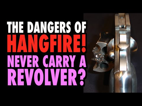 Never Carry a Revolver? (The Dangers of Hangfire!)