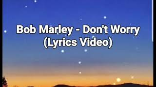 Bob Marley - Don't Worry(Lyrics Video)