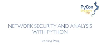 Network Security and Analysis with Python - PyCon SG 2015