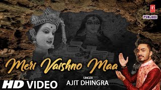 Meri Vaishno Maa I AJIT DHINGRA I Punjabi Devi Bhajan I Full HD Video Song