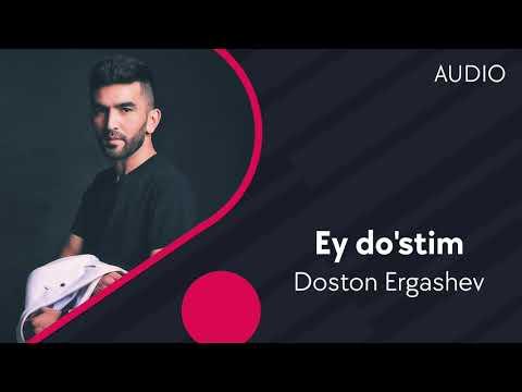 Doston Ergashev – Ey do'stim | Достон Эргашев – Эй дустим (AUDIO)