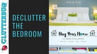 Declutter Your Bedroom - Week 1- Hug Your Home Challenge