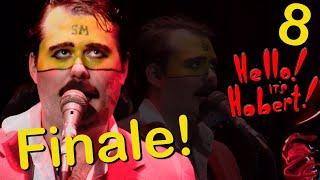 """Hello! It's Hobert! - """"Finale!"""" (Ep 8)"""