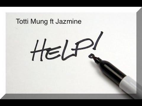 Totti Mung- Help ft Jazmine