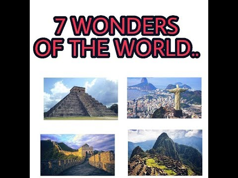 7 wonders of the world by Wikipedia....