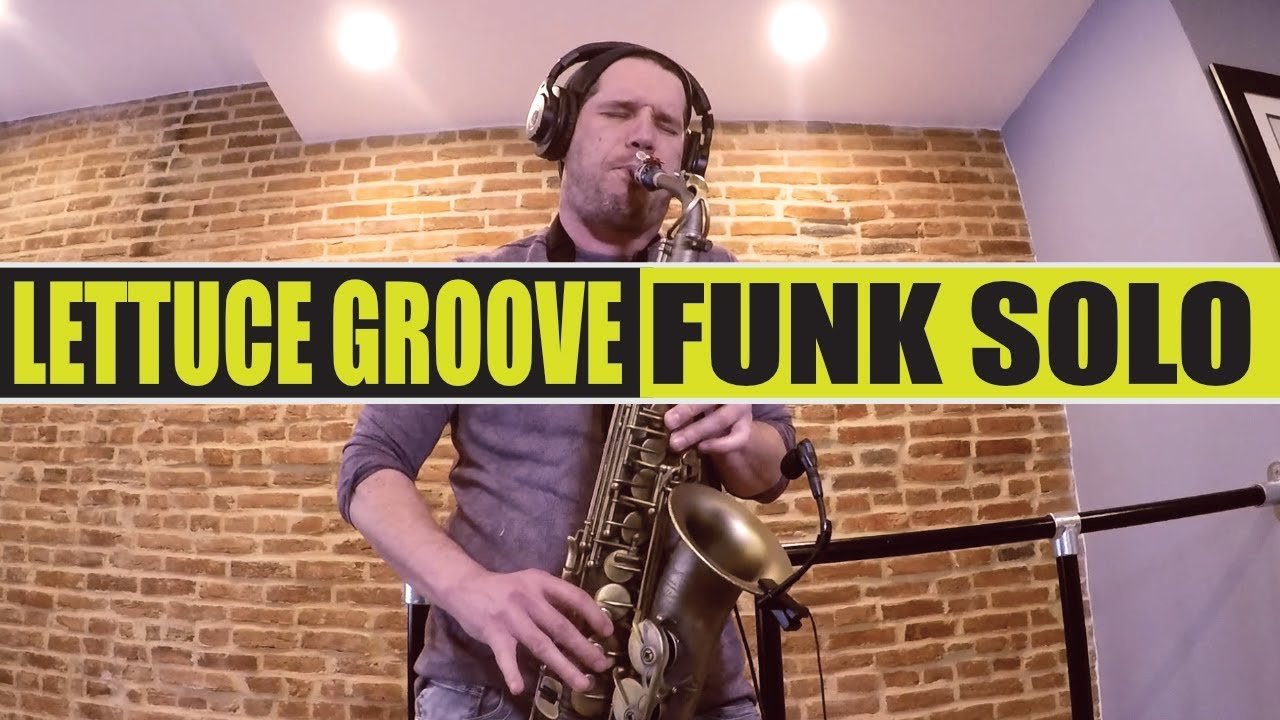 FUNK SAX SOLO OVER A LETTUCE GROOVE