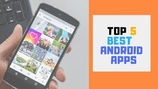 Top 5 Best Android apps .